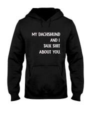My Dachshund and I talk Shit about You Shirt Hooded Sweatshirt thumbnail