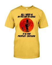 All I Need Is My Dog And My Horse Classic T-Shirt front