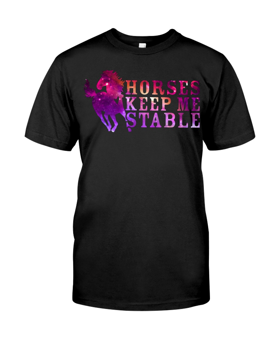 Horses Keep Me Stable Classic T-Shirt