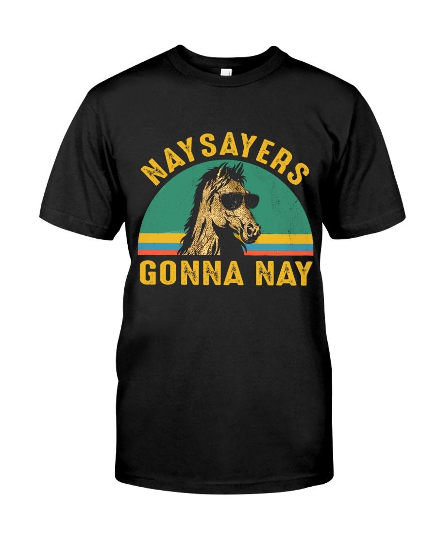 Naysayers Gonna Nay Classic T-Shirt