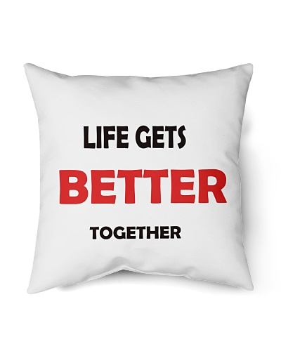 Life gets Better together indoor Pillow