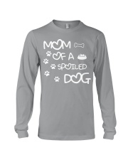 Mom Of A Spoiled Dog Long Sleeve Tee thumbnail