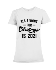 All I WANT - FOR Christmas IS 2021 Premium Fit Ladies Tee thumbnail