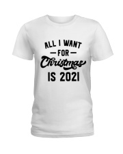 All I WANT - FOR Christmas IS 2021 Ladies T-Shirt thumbnail