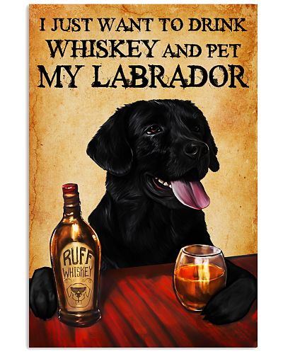 Dog Labrador I Just Want To Drink Whiskey