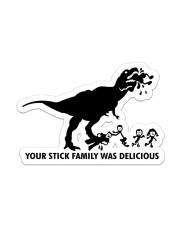 dinosaur your family was delicious Sticker - Single (Vertical) front