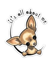 it's all about me chihuahua Sticker - Single (Vertical) front