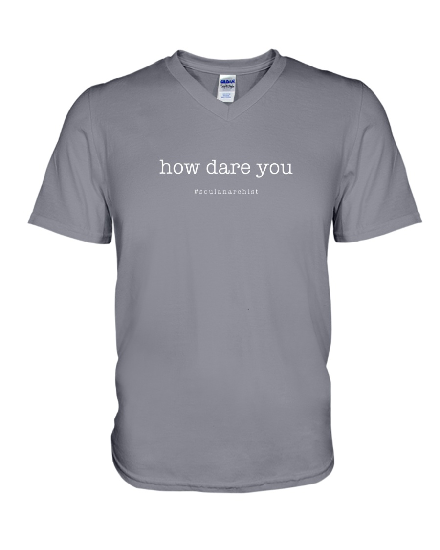 How Dare You V-Neck T-Shirt