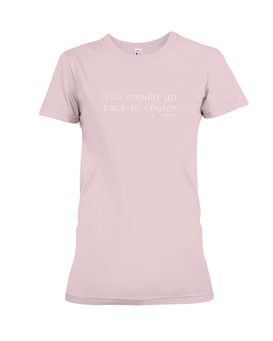 You Should Go Back to Church Premium Fit Ladies Tee