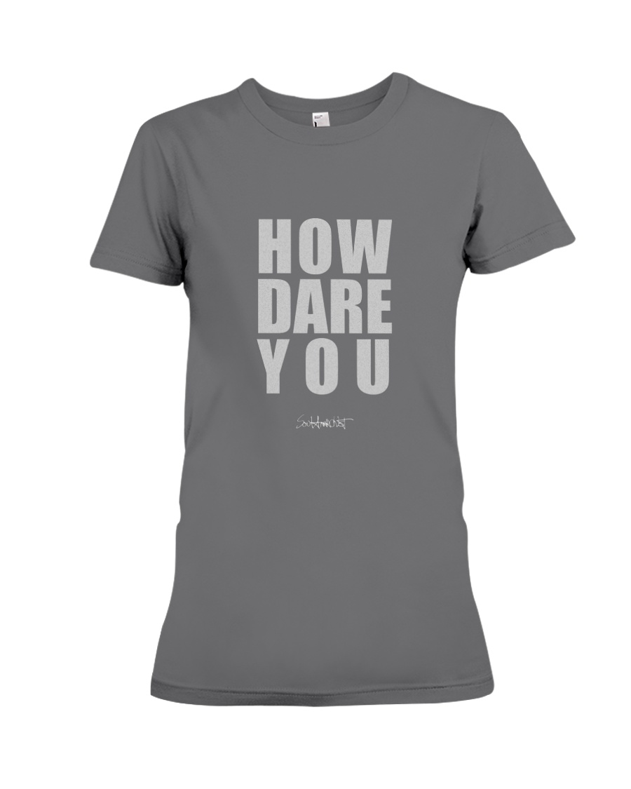 How Dare You Premium Fit Ladies Tee