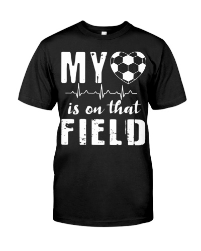 My Heart Is On That Field Soccer Soccer Mom Gift