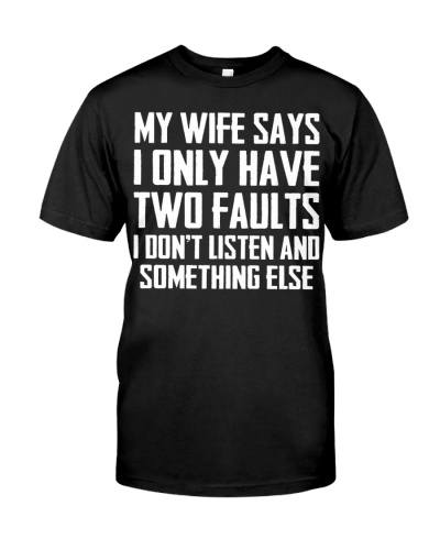 My wife says i only have two faults funny gift