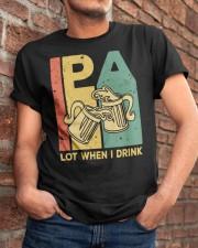 IPA - Lot When I Drink Classic T-Shirt apparel-classic-tshirt-lifestyle-26