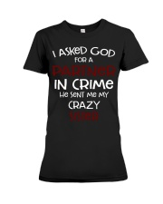 I ASKED GOD FOR A PARTNER IN CRIME CRAZY SISTER Premium Fit Ladies Tee thumbnail