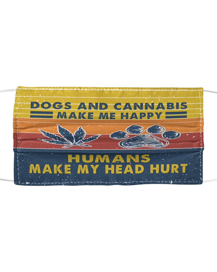 Dogs and cannabis make me happy Cloth face mask