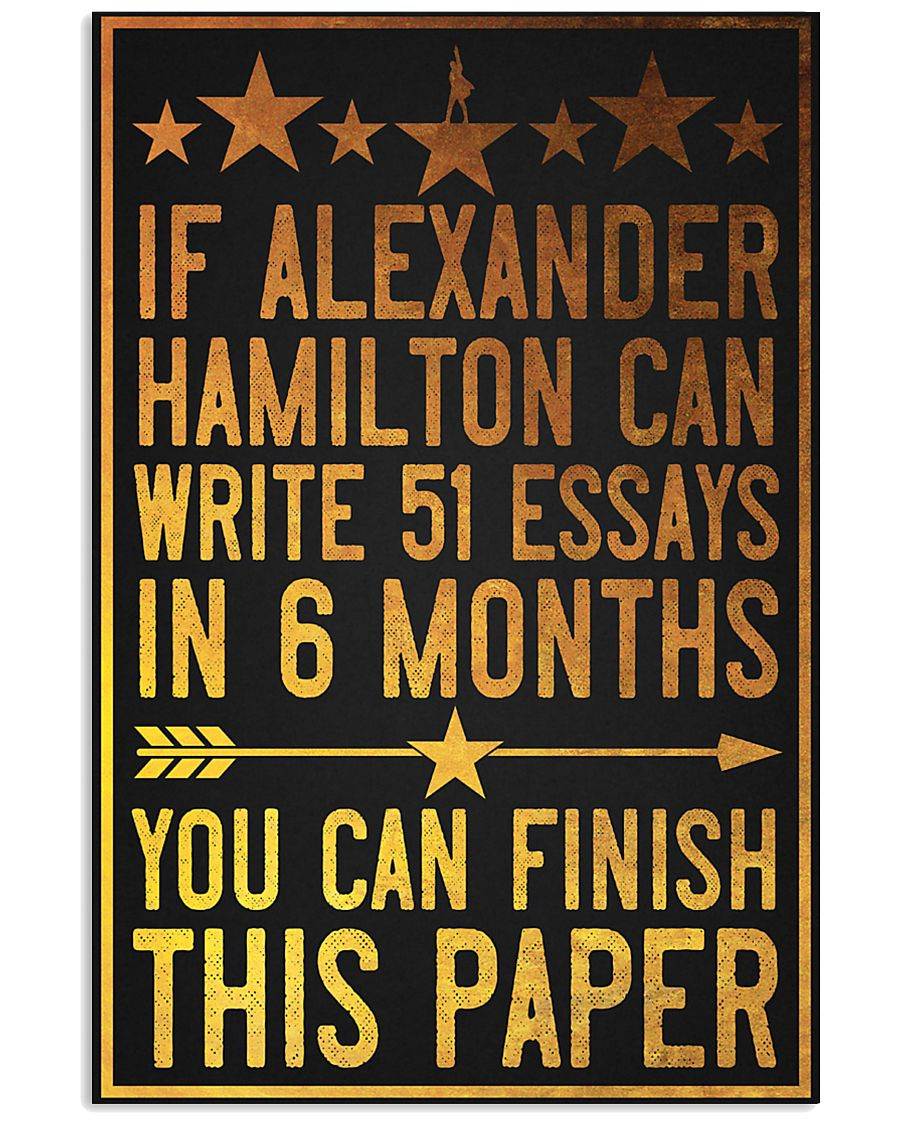 If alexander Hamilton can wirte 51 essays in 6 months poster