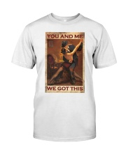 You and me We got this Classic T-Shirt thumbnail