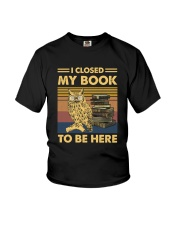 I closed my book to be here Youth T-Shirt thumbnail