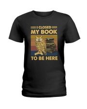 I closed my book to be here Ladies T-Shirt thumbnail
