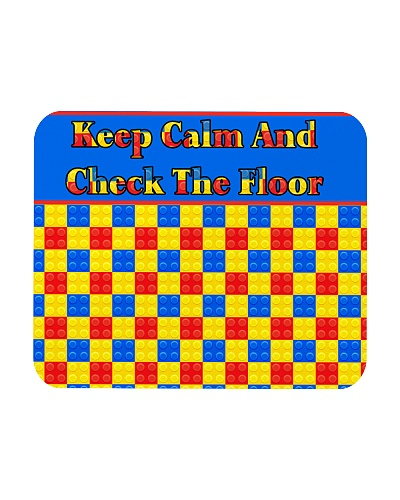 KEEP CALM AND CHECK THE FLOOR For Legos