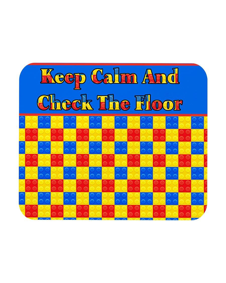 KEEP CALM AND CHECK THE FLOOR For Legos Mousepad