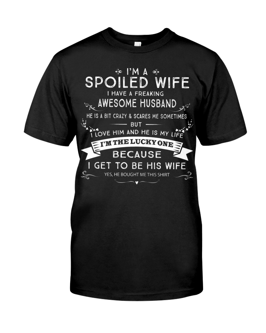 I'M A SPOILED WIFE - I HAVE AN AWESOME HUSBAND Classic T-Shirt