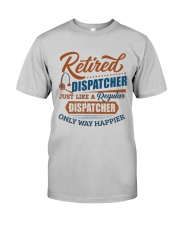 Retired:Like regular Dispatcher only way happier Classic T-Shirt front
