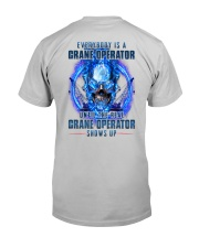 Until the real Crane Operator shows up Classic T-Shirt back