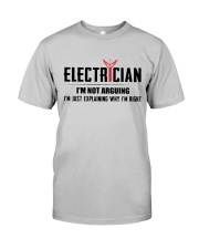 Electrician: I am not arguing i am explaining Classic T-Shirt front