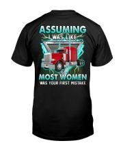 Trucker:Assuming I am like most women is a mistake Classic T-Shirt back