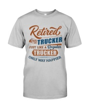 Retired Trucker just like regular only way happier Classic T-Shirt front