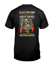 Electrician:I try to make things idiot proof Classic T-Shirt back