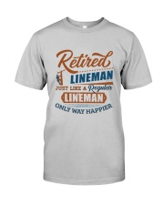 Retired Lineman only way happier Classic T-Shirt front
