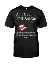 ALL I NEED IS THIS GUITAR Classic T-Shirt front