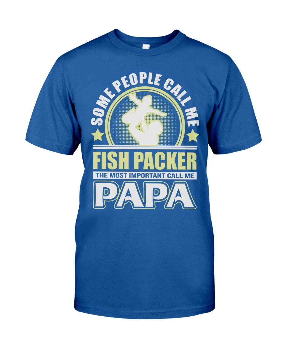 CALL ME FISH PACKER PAPA JOB SHIRTS Classic T-Shirt