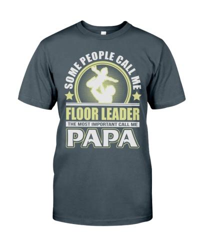 CALL ME FLOOR LEADER PAPA JOB SHIRTS