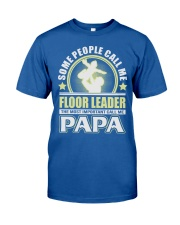 CALL ME FLOOR LEADER PAPA JOB SHIRTS Classic T-Shirt front