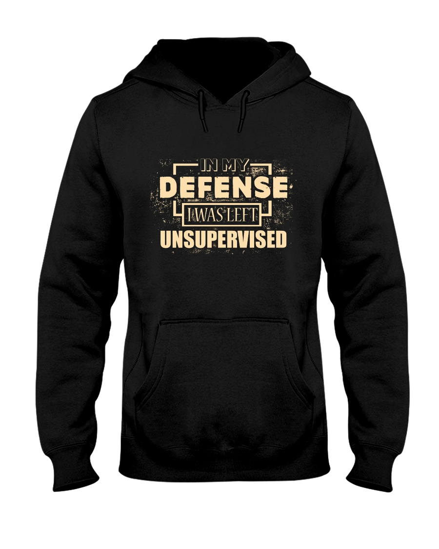 IN MY DEFENSE I WAS LEFT UNSUPERVISED Hooded Sweatshirt
