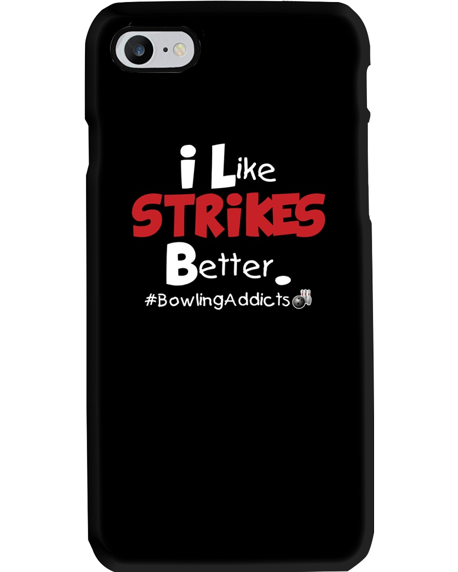 I Like Strikes Better by Bowling Addicts Phone Case