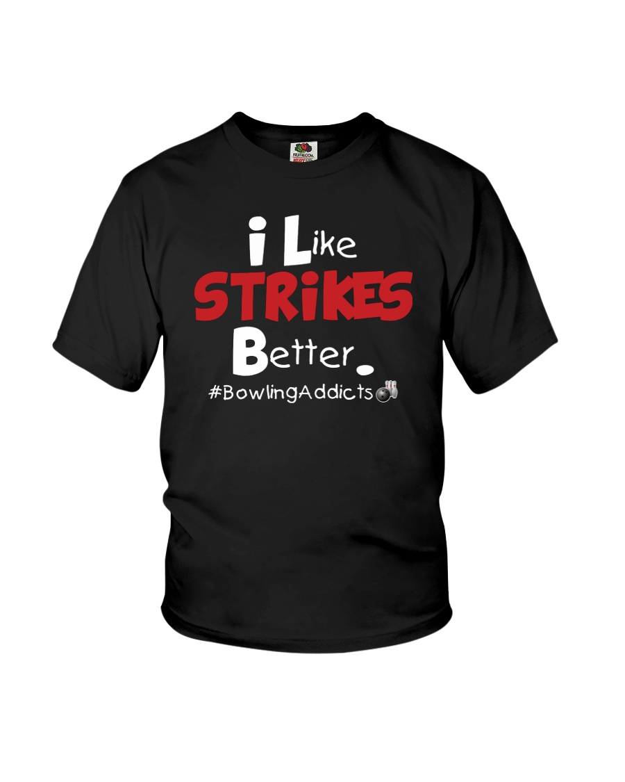I Like Strikes Better by Bowling Addicts Youth T-Shirt