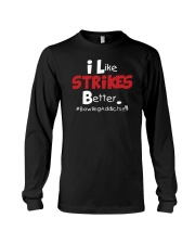 I Like Strikes Better by Bowling Addicts Long Sleeve Tee thumbnail
