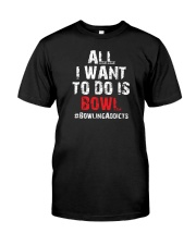 All I Want To Do T-Shirt by Bowling Addicts Classic T-Shirt front