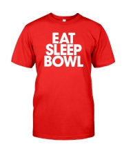 Eat Sleep Bowl by Bowling Addicts Classic T-Shirt front