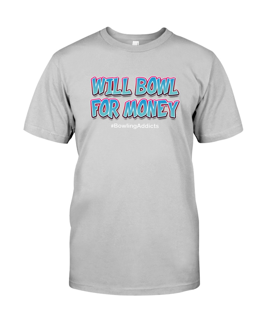 Will Bowl For Money by Bowling Addicts Classic T-Shirt