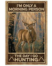 I'm only a morning person - The day i go hunting 11x17 Poster front