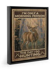 I'm only a morning person - The day i go hunting 11x14 Black Floating Framed Canvas Prints thumbnail
