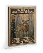 I'm only a morning person - The day i go hunting 11x14 White Floating Framed Canvas Prints thumbnail