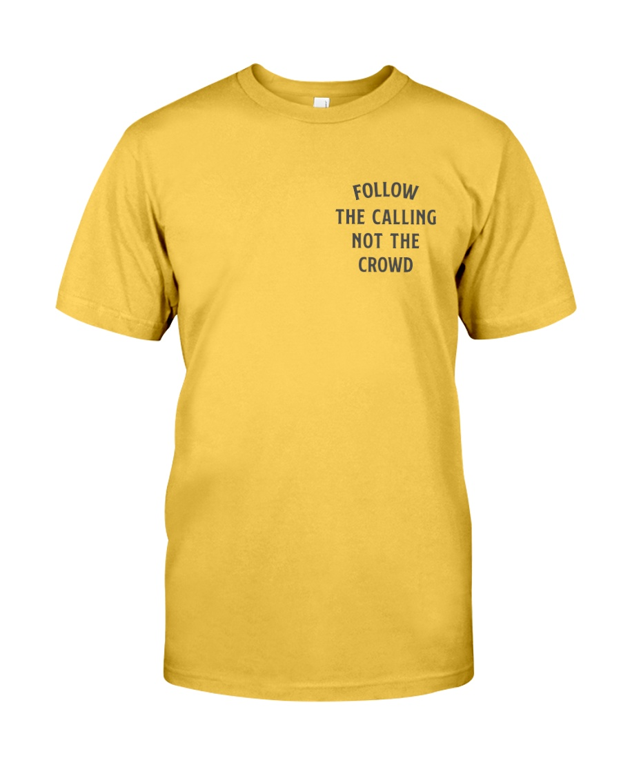 Follow The Calling Not The Crowd Classic T-Shirt