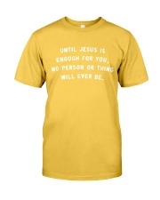 Until Jesus Is Enough For You Classic T-Shirt thumbnail