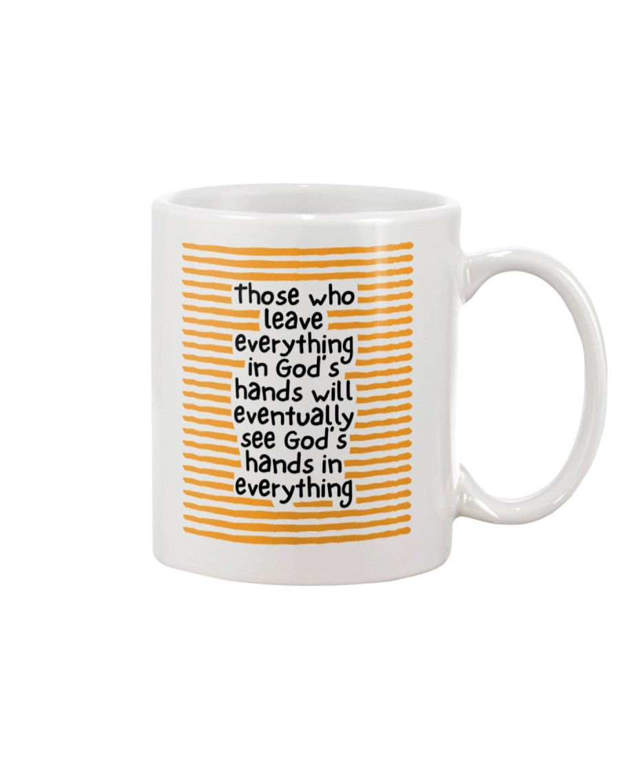 Those Who Leave Everything In God's Hands Mug